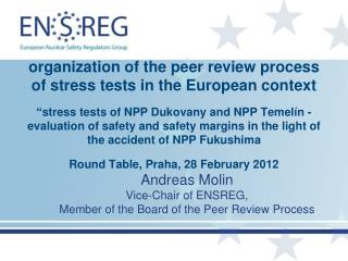 Andreas Molin Vice-Chair of ENSREG, Member of the Board of the Peer Review Process