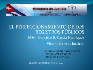 EL PERFECCIONAMIENTO DE LOS REGISTROS PÚBLICOS MSC. Francisco E. García Henríquez
