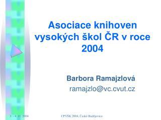 Asociace knihoven vysokých škol ČR v roce 2004