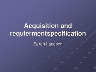 Acquisition and requiermentspecification