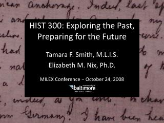 HIST 300: Exploring the Past, Preparing for the Future Tamara F. Smith, M.L.I.S.