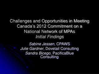 Sabine Jessen , CPAWS Julie Gardner , Dovetail Consulting Sandra Bicego , PacificaBlue Consulting