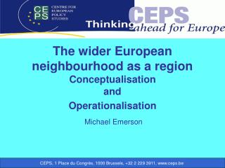 The wider European neighbourhood as a region Conceptualisation and  Operationalisation
