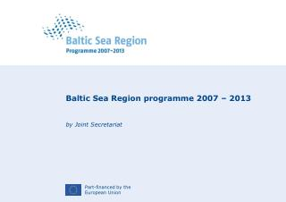 Baltic Sea Region programme 2007 – 2013 by Joint Secretariat