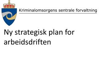 Ny strategisk plan for arbeidsdriften