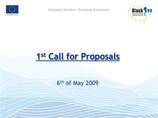 1 st Call for Proposals 6 th  of May 2009