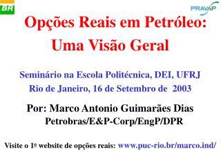 .  Opções Reais em Petróleo:  Uma Visão Geral Seminário na Escola Politécnica, DEI, UFRJ