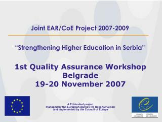 """Joint EAR/CoE Project 2007-2009 """" Strengthening Higher Education in  Serbia"""""""