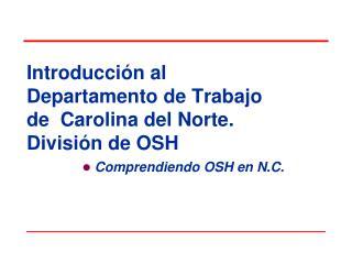 Introducción al Departamento de Trabajo de  Carolina del Norte. División de OSH