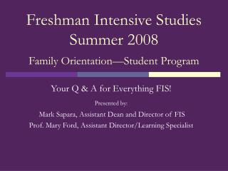 Freshman Intensive Studies  Summer 2008  Family Orientation—Student Program