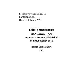 Lokalkommunedatabasen Konferanse, KS, Oslo 16. februar 2011 Lokaldemokratiet  i 82 kommuner
