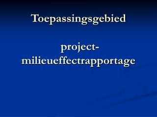 Toepassingsgebied  project-milieueffectrapportage