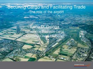 Securing Cargo and Facilitating Trade The role of the airport