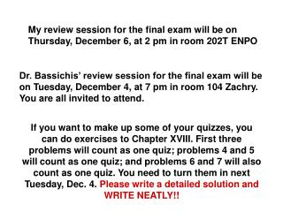 My review session for the final exam will be on Thursday, December 6, at 2 pm in room 202T ENPO