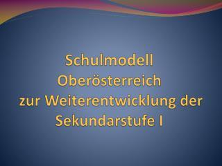 Schulmodell  Oberösterreich  zur Weiterentwicklung der Sekundarstufe I