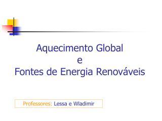 Aquecimento Global  e  Fontes de Energia Renováveis