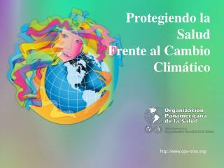 Protegiendo la Salud Frente al Cambio Clim ático