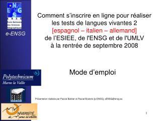 Mode d'emploi Présentation réalisée par Pascal Barbier et Pascal Boulerie [e-ENSG], eENSG@ensg.eu