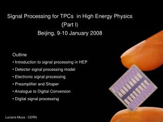 Signal Processing for TPCs  in High Energy Physics ( Part I) Beijing, 9-10 January 2008