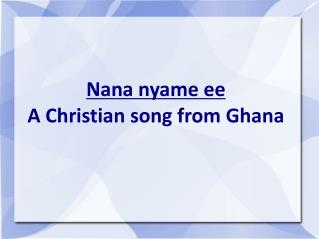 Nana nyame ee A Christian song from Ghana