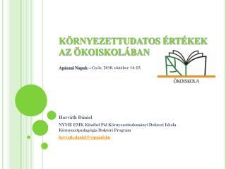 KÖRNYEZETTUDATOS ÉRTÉKEK AZ ÖKOISKOLÁBAN Apáczai Napok – Győr, 2010. október 14-15.