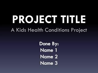 PROJECT TITLE A Kids Health Conditions Project