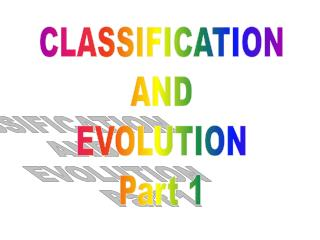 CLASSIFICATION AND EVOLUTION Part 1