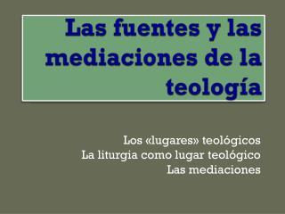 Las fuentes y las mediaciones de la teología