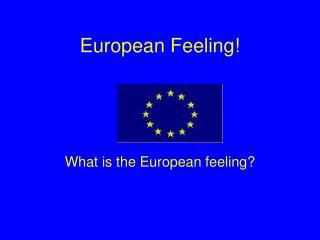 European  Feeling!