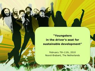 """""""Youngsters  in the driver's seat for sustainable development"""" February 7th-11th, 2010"""