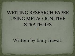 WRITING RESEARCH PAPER USING METACOGNITIVE STRATEGIES