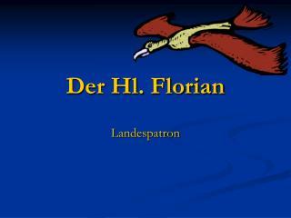 Der Hl. Florian