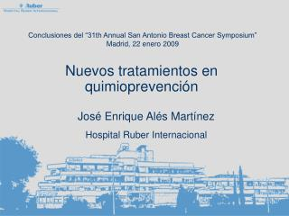 "Conclusiones del ""31th Annual San Antonio Breast Cancer Symposium"" Madrid, 22 enero 2009"