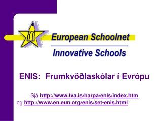 ENIS:  Frumkvöðlaskólar í Evrópu Sjá  fva.is/harpa/enis/index.htm