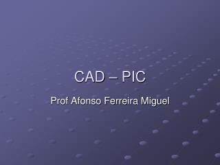 CAD – PIC