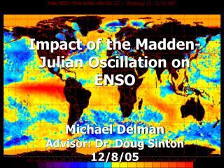 Impact of the Madden-Julian Oscillation on ENSO Michael Delman Advisor: Dr. Doug Sinton 12/8/05