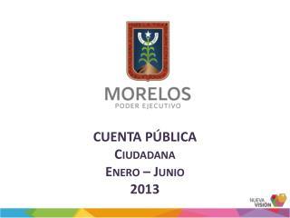 CUENTA PÚBLICA Ciudadana Enero – Junio 2013