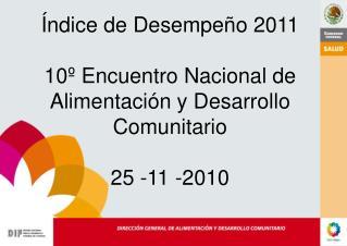 Índice de Desempeño 2011 10º Encuentro Nacional de Alimentación y Desarrollo Comunitario