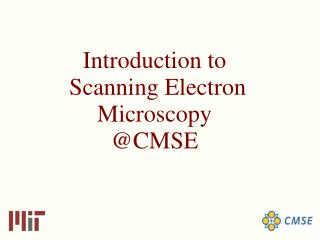 Introduction to  Scanning Electron Microscopy CMSE