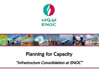 Planning for Capacity �Infrastructure Consolidation at ENOC�