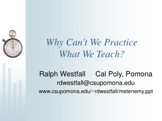 Why Can't We Practice  What We Teach?