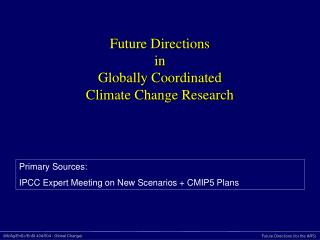Future Directions  in Globally Coordinated  Climate Change Research