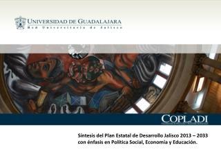 Síntesis del Plan Estatal de Desarrollo Jalisco 2013 – 2033