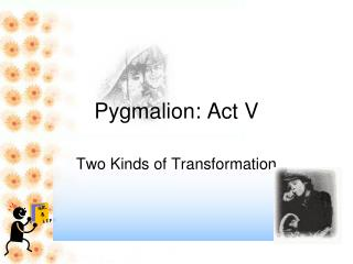 Pygmalion: Act V