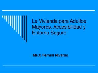 La Vivienda para Adultos Mayores. Accesibilidad y Entorno Seguro
