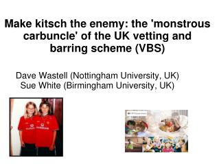 Make kitsch the enemy: the 'monstrous carbuncle' of the UK vetting and barring scheme (VBS)
