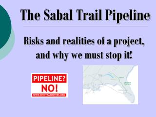 The Sabal Trail Pipeline Risks and realities of a project, and why we must stop it!