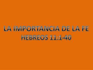 LA  IMPORTANCIA  DE LA FE HEBREOS 11:1-40