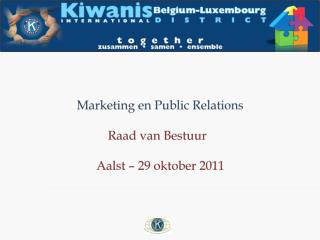 Marketing en Public Relations Raad  van  Bestuur Aalst – 29  oktober  2011
