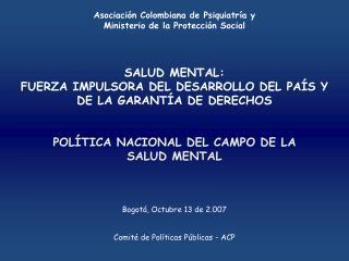 Asociación Colombiana de Psiquiatría y  Ministerio de la Protección Social SALUD MENTAL: